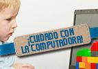 ¡Cuidado con la Computadora!