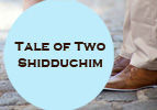 Tale of Two Shidduchim