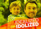 Idealized or Idolized