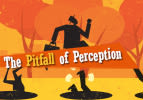 The Pitfall of Perception