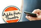 Addictive Thumbs
