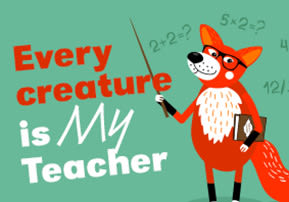 Every Creature is My Teacher