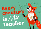 Every Creature is My Teacher