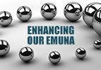 Enhancing Our Emuna