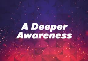 A Deeper Awareness