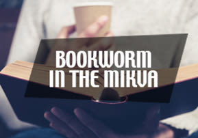 Bookworm in the Mikva