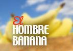 El Hombre Banana