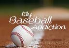 My Baseball Addiction