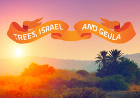 Trees, Israel, and Geula
