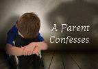 A Parent Confesses