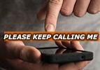 Please Keep Calling Me