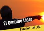 El Genuino Líder – Parashat Lej Lejá