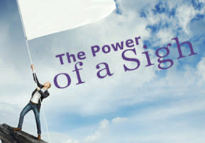 The Power of a Sigh