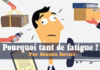 Pourquoi tant de fatigue ?