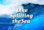 Like Splitting the Sea