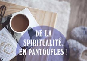 De la spiritualité, en pantoufles !