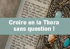 Croire en la Thora sans question !