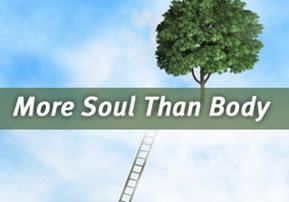 More Soul Than Body