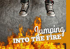 Jumping Into the Fire