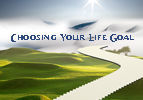 Choosing Your Life Goal