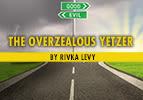 The Overzealous Yetzer