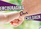 Encouraging Our Children