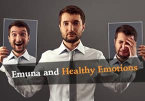 Emuna and Healthy Emotions