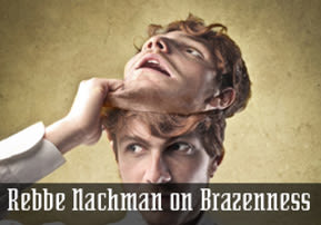 Rebbe Nachman on Brazenness