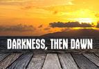 Darkness, Then Dawn