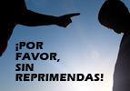 ¡Por Favor, Sin Reprimendas!