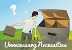 Unnecessary Necessities