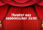 Theater aus rabbinischer Sicht