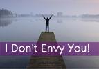 I Don't Envy You!
