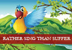 Rather Sing than Suffer