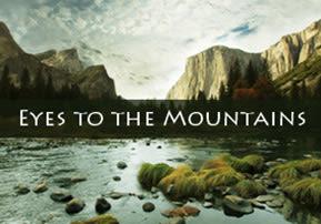 Eyes to the Mountains