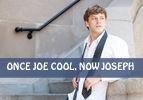Once Joe Cool, now Joseph
