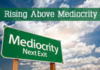 Rising Above Mediocrity