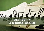 Best Bet in a Chancy World