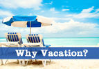 Why Vacation?