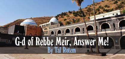 G-d of Rebbe Meir, Answer Me!