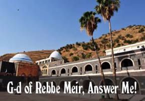 G-d of Rebbe Meir, Answer Me!