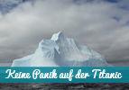 Keine Panik auf der Titanic