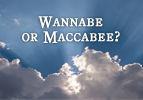 Wannabe or Maccabee?