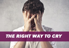 The Right Way to Cry