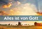Alles ist von Gott