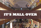 It's Mall Over