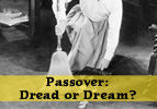 Passover: Dread or Dream?