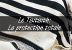 Le Tsitsith: La protection totale
