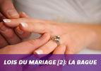 Lois du mariage [2]: La bague
