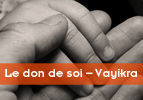 Le don de soi – Vayikra